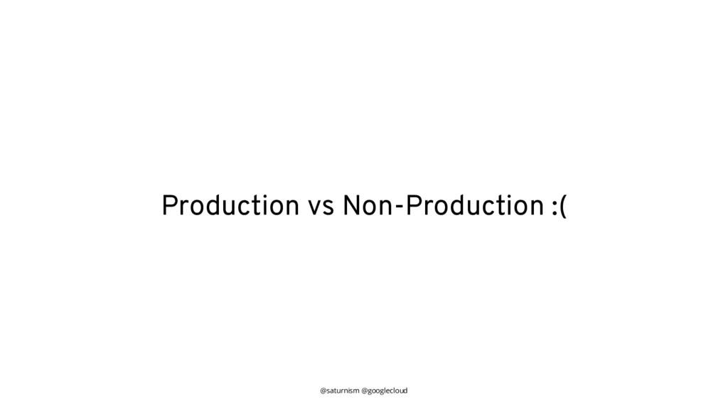 @saturnism @googlecloud Production vs Non-Produ...