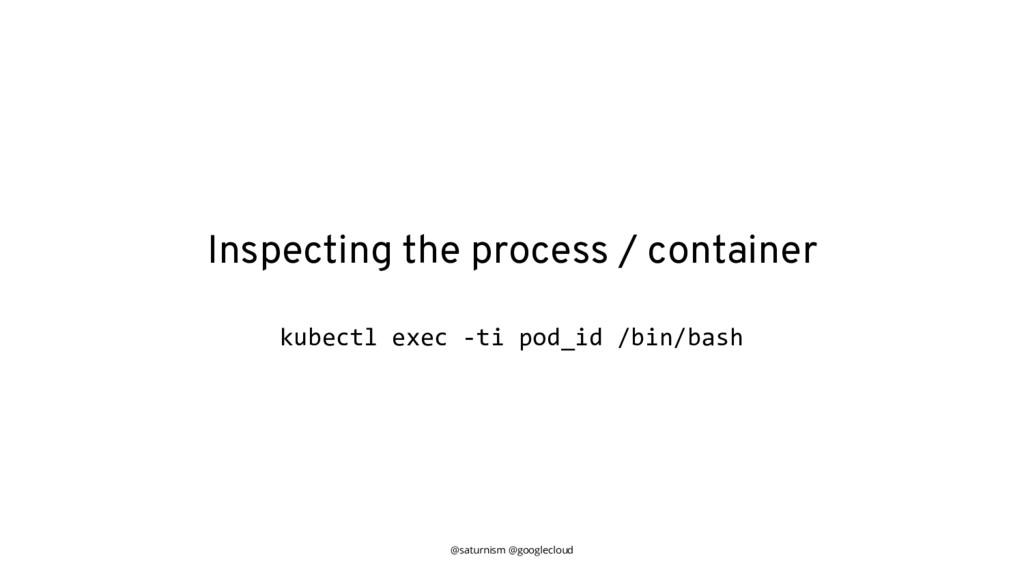 @saturnism @googlecloud Inspecting the process ...