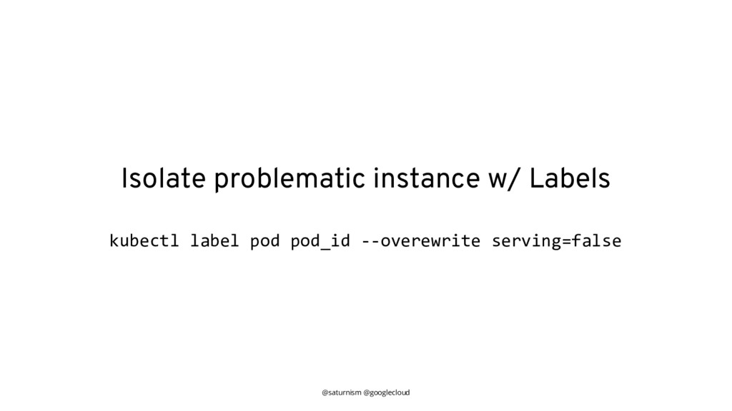 @saturnism @googlecloud Isolate problematic ins...