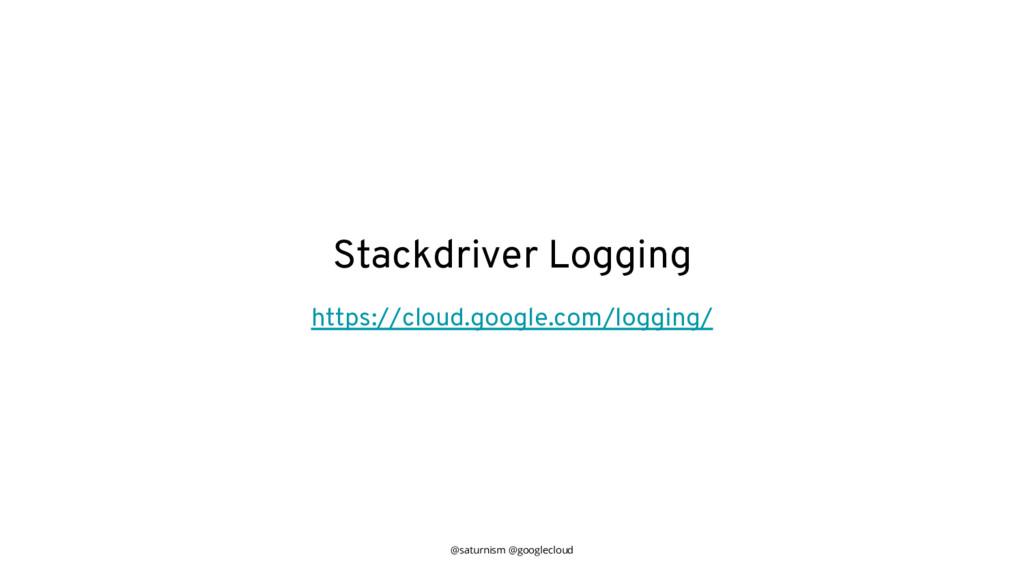 @saturnism @googlecloud Stackdriver Logging htt...