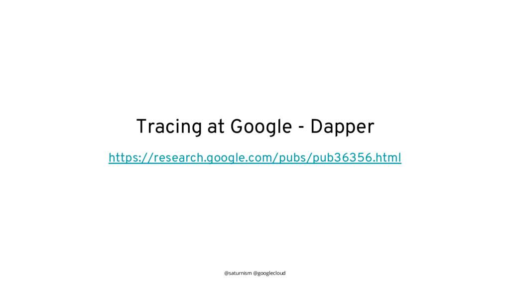 @saturnism @googlecloud Tracing at Google - Dap...