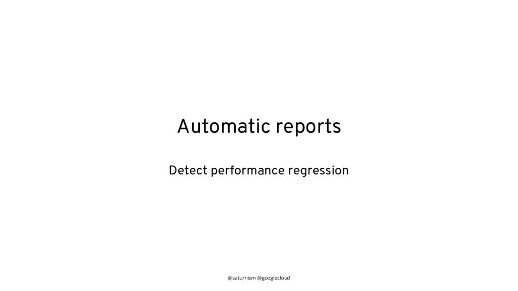 @saturnism @googlecloud Automatic reports Detec...