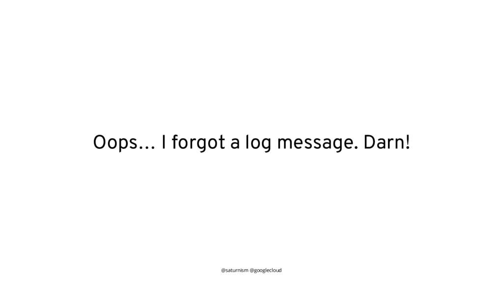 @saturnism @googlecloud Oops… I forgot a log me...