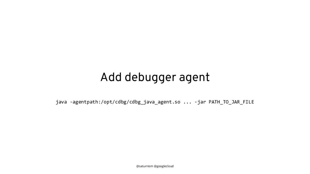 @saturnism @googlecloud Add debugger agent java...