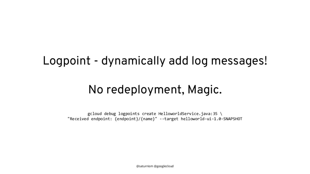 @saturnism @googlecloud Logpoint - dynamically ...