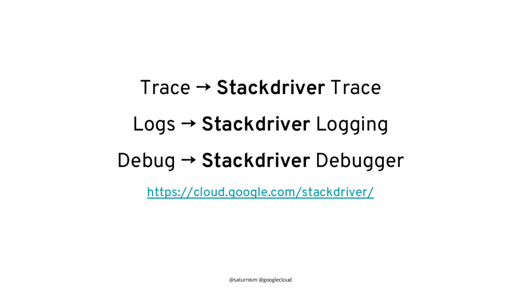 @saturnism @googlecloud Trace → Stackdriver Tra...