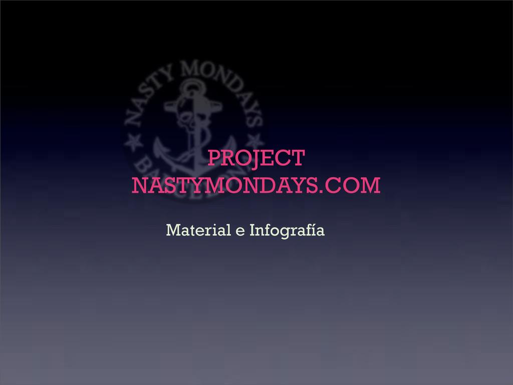 Material e Infografía PROJECT NASTYMONDAYS.COM