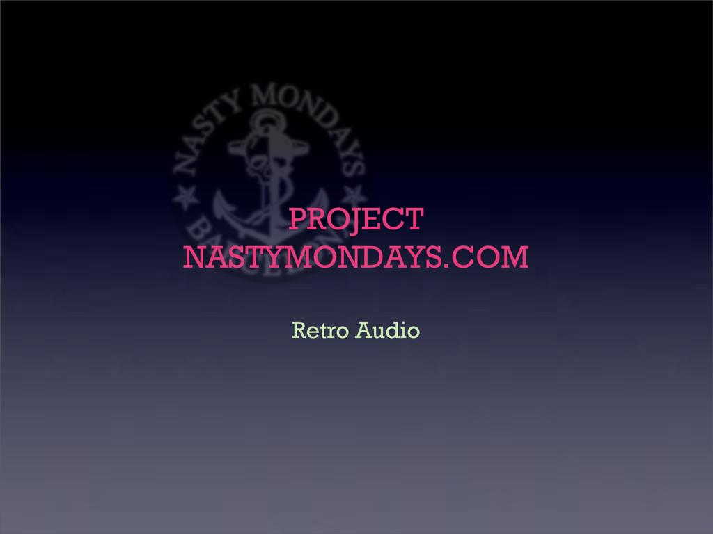 Retro Audio PROJECT NASTYMONDAYS.COM