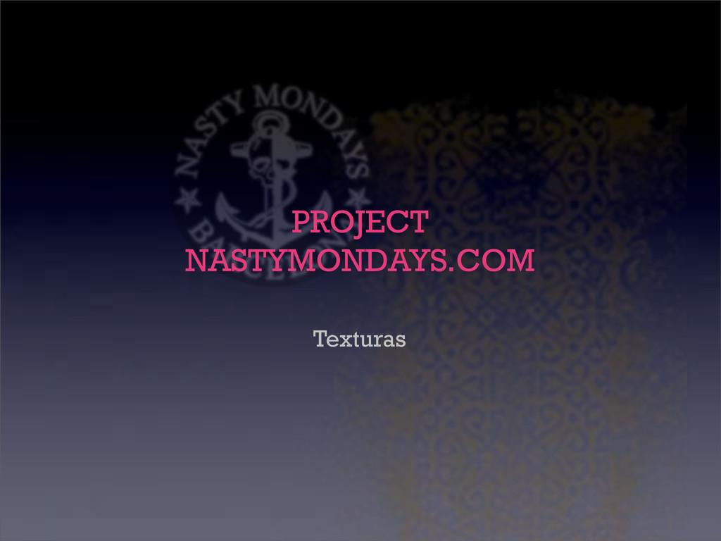 PROJECT NASTYMONDAYS.COM Texturas