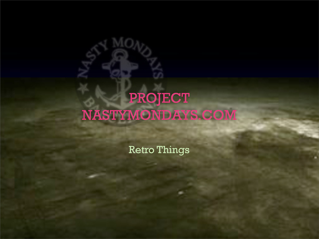 Retro Things PROJECT NASTYMONDAYS.COM