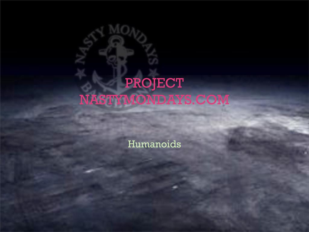 Humanoids PROJECT NASTYMONDAYS.COM
