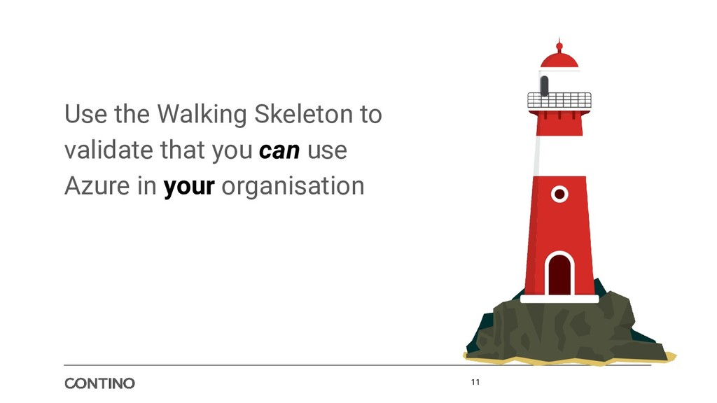 11 Use the Walking Skeleton to validate that yo...