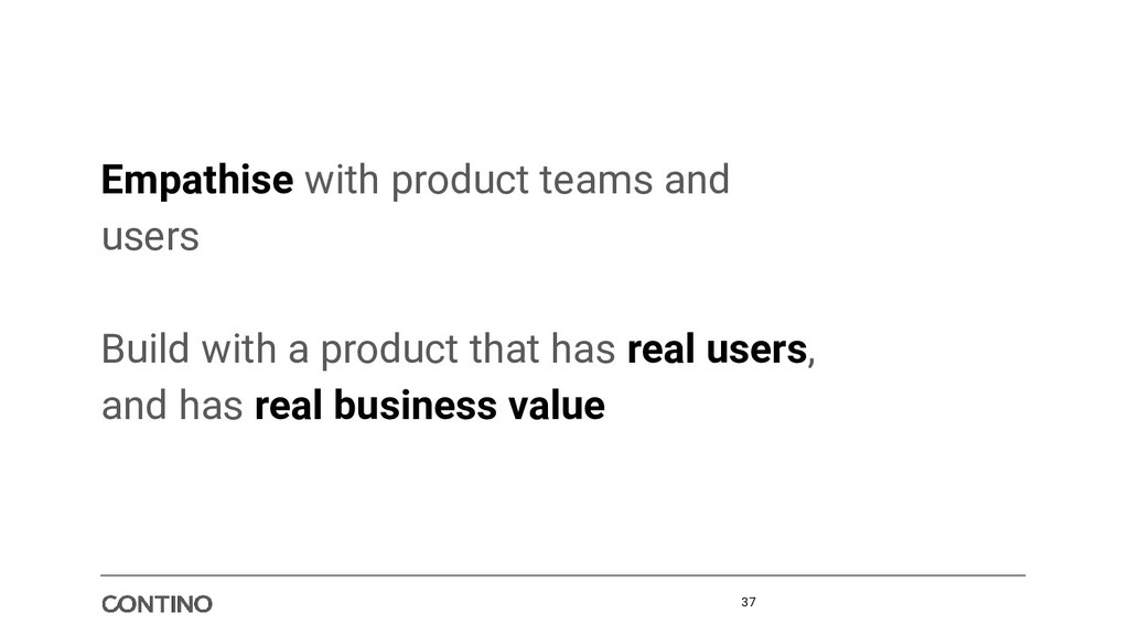 Empathise with product teams and users Build wi...