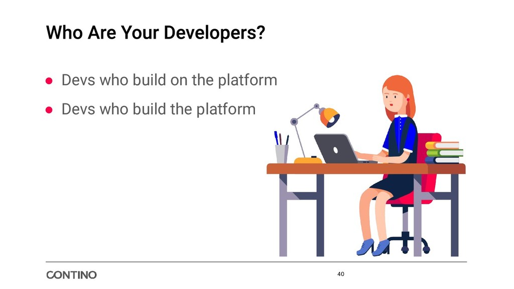● Devs who build on the platform ● Devs who bui...