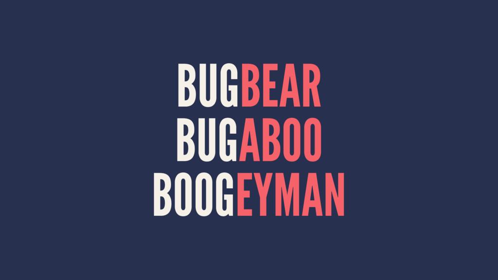 BUGBEAR BUGABOO BOOGEYMAN