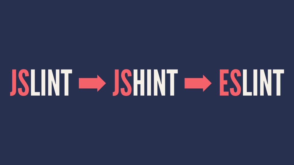 JSLINT ➡ JSHINT ➡ ESLINT