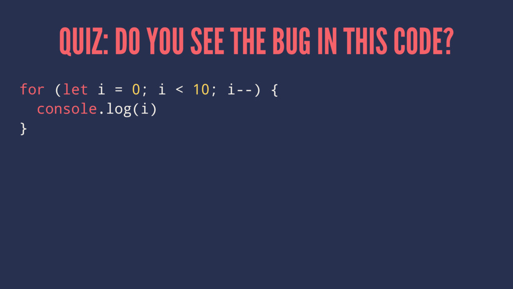 QUIZ: DO YOU SEE THE BUG IN THIS CODE? for (let...