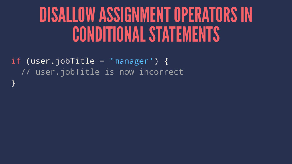 DISALLOW ASSIGNMENT OPERATORS IN CONDITIONAL ST...