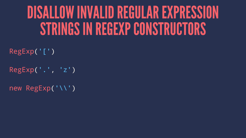 DISALLOW INVALID REGULAR EXPRESSION STRINGS IN ...