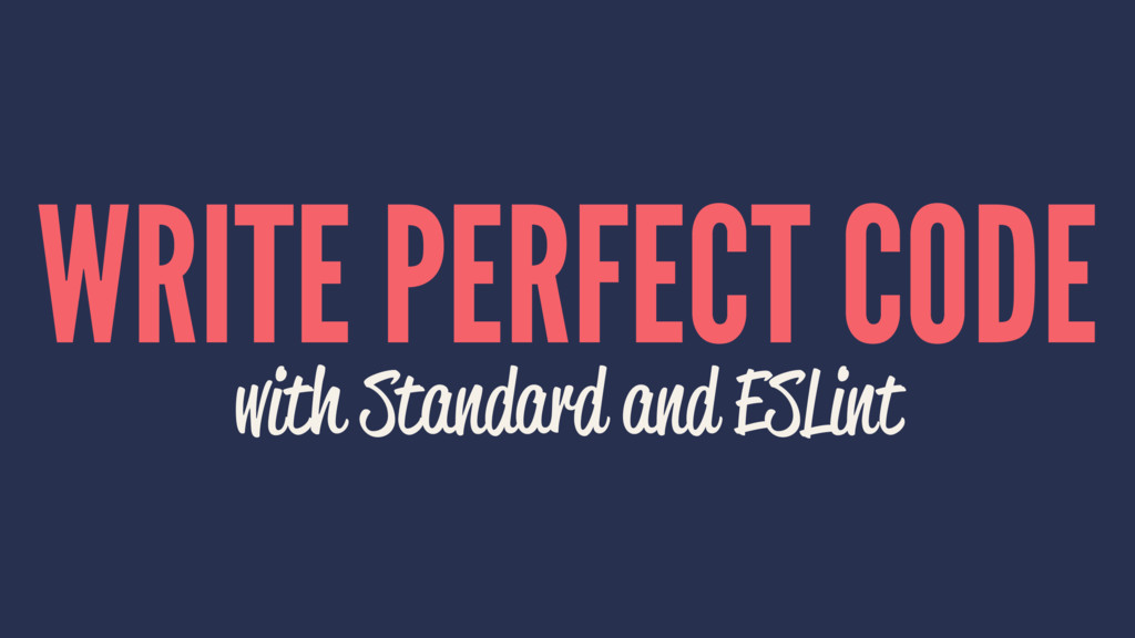WRITE PERFECT CODE with Standard and ESLint