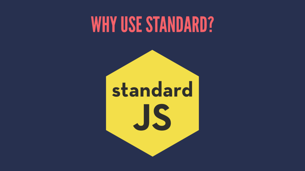 WHY USE STANDARD?