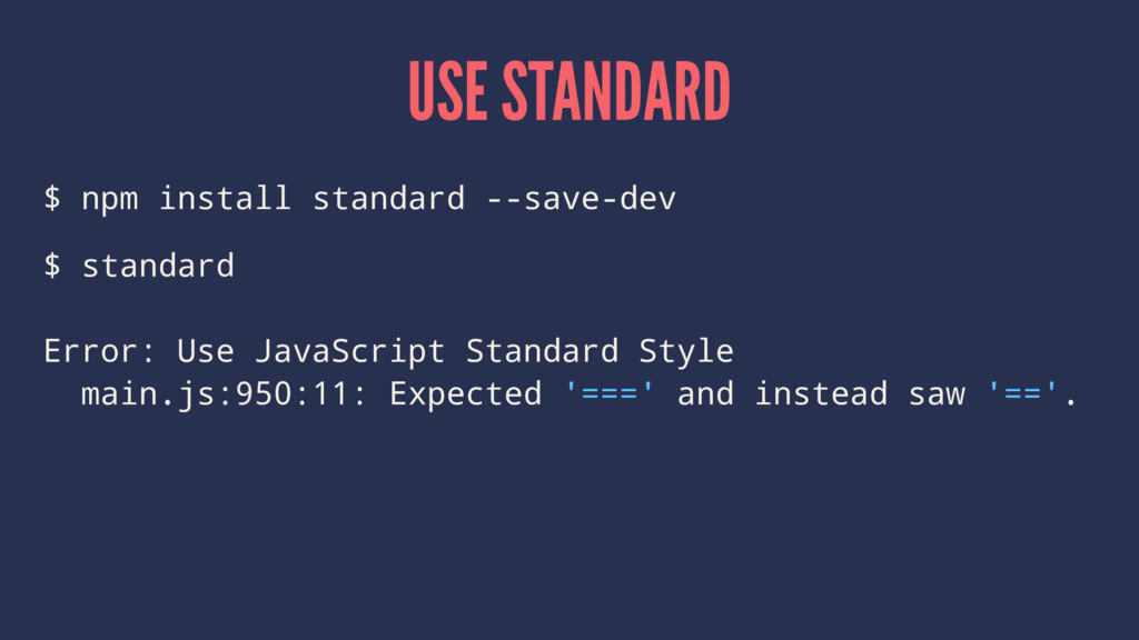 USE STANDARD $ npm install standard --save-dev ...