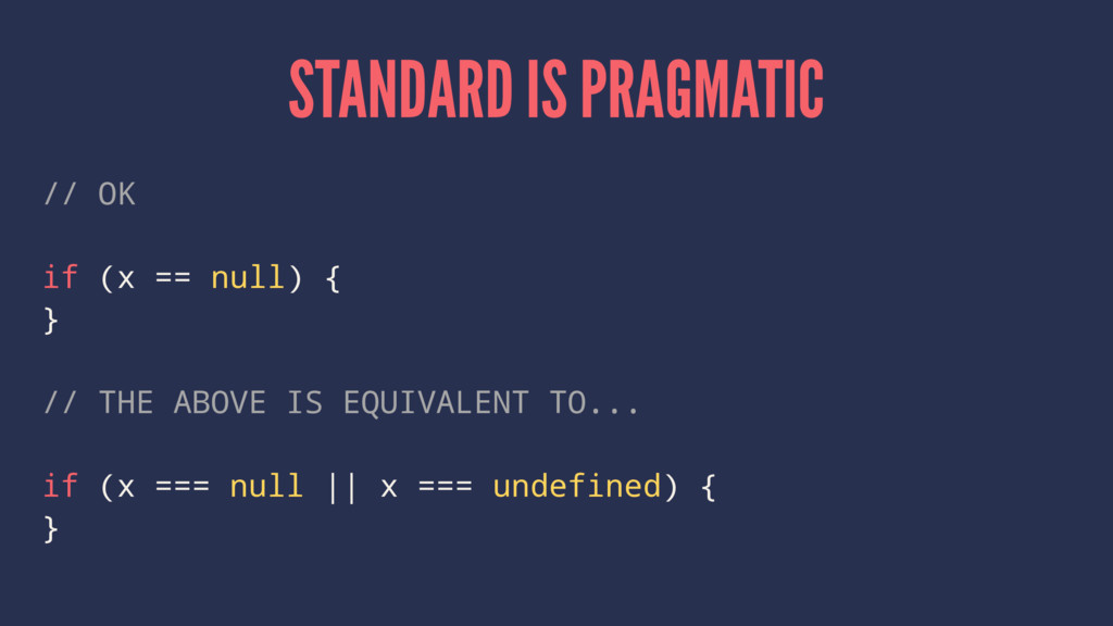 STANDARD IS PRAGMATIC // OK if (x == null) { } ...