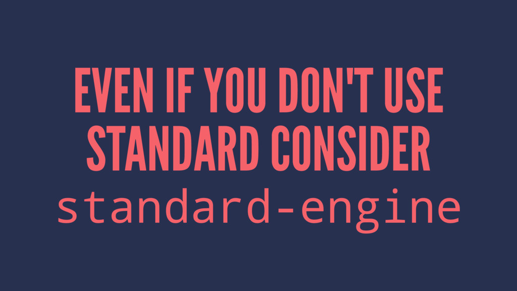 EVEN IF YOU DON'T USE STANDARD CONSIDER standar...