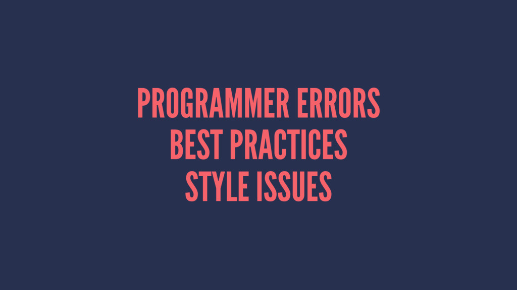 PROGRAMMER ERRORS BEST PRACTICES STYLE ISSUES