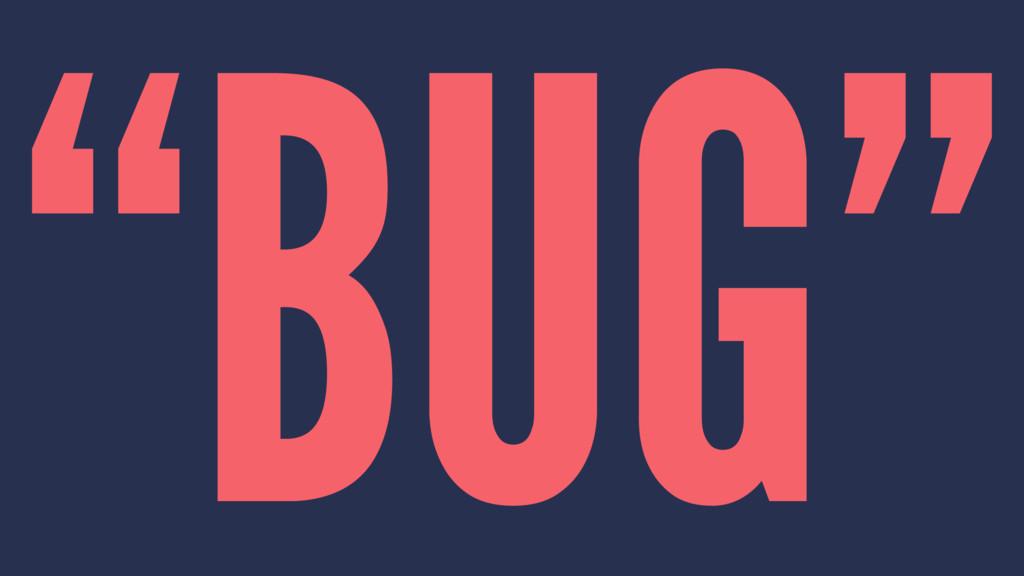 """""""BUG"""""""