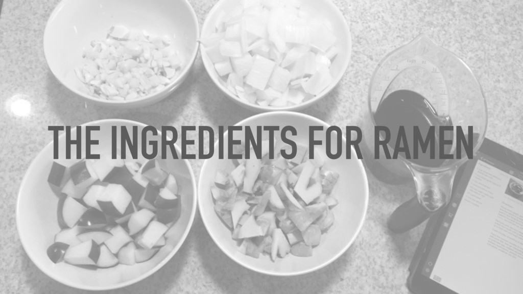 THE INGREDIENTS FOR RAMEN