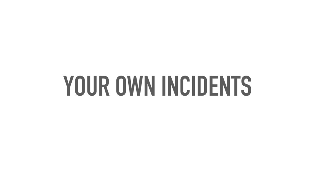 YOUR OWN INCIDENTS