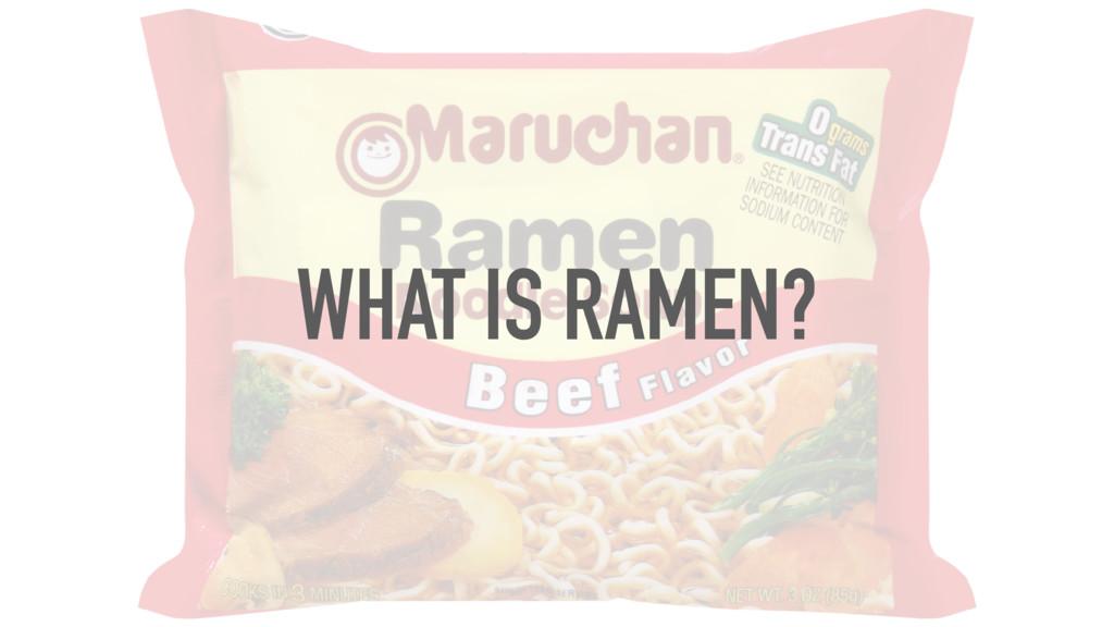WHAT IS RAMEN?