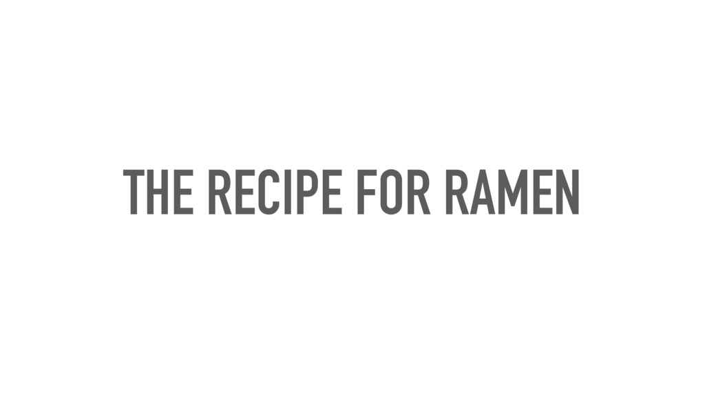 THE RECIPE FOR RAMEN