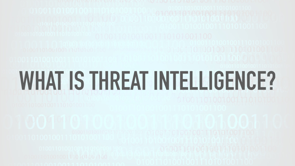 WHAT IS THREAT INTELLIGENCE?