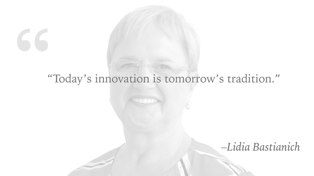 """ ""Today's innovation is tomorrow's tradition.""..."