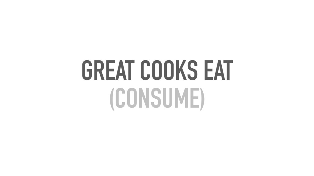 GREAT COOKS EAT (CONSUME)