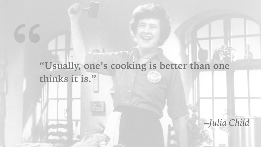 """ ""Usually, one's cooking is better than one th..."