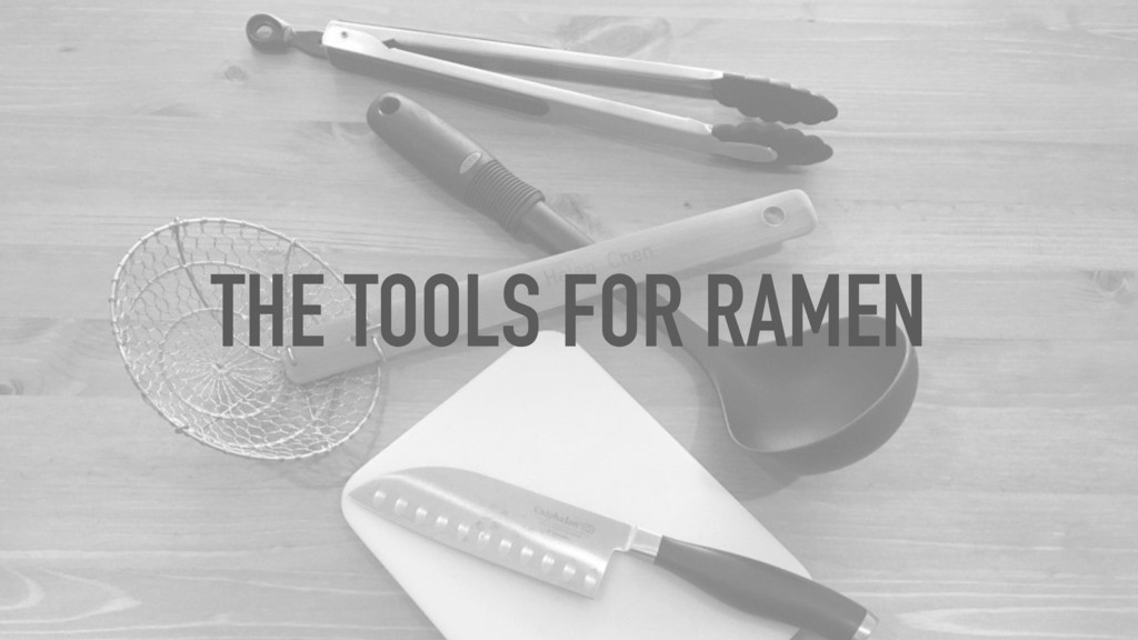 THE TOOLS FOR RAMEN