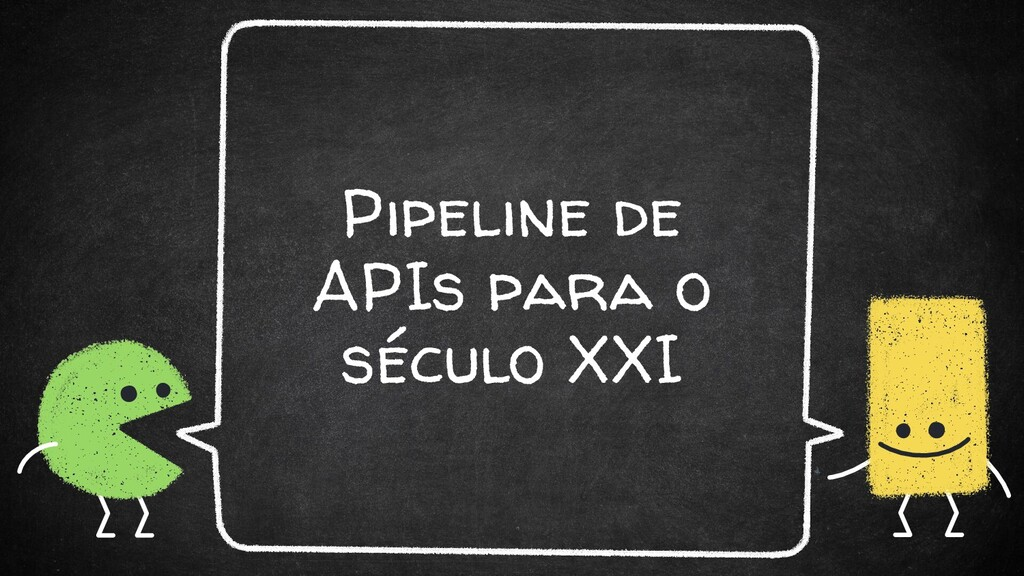 Pipeline de APIs para o século XXI