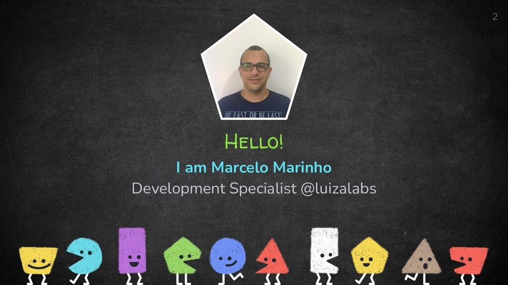 Hello! I am Marcelo Marinho Development Special...