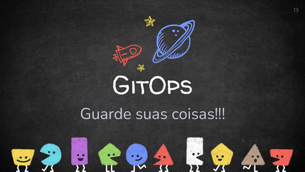 GitOps Guarde suas coisas!!! 13