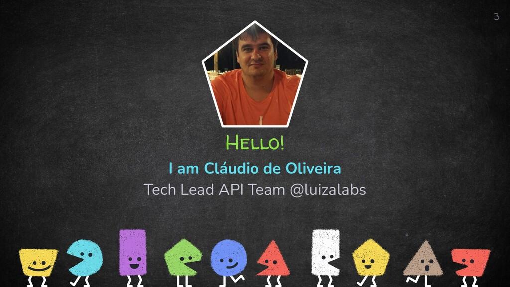 Hello! I am Cláudio de Oliveira Tech Lead API T...