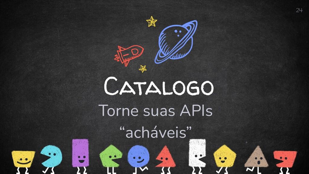 """Catalogo Torne suas APIs """"acháveis"""" 24"""
