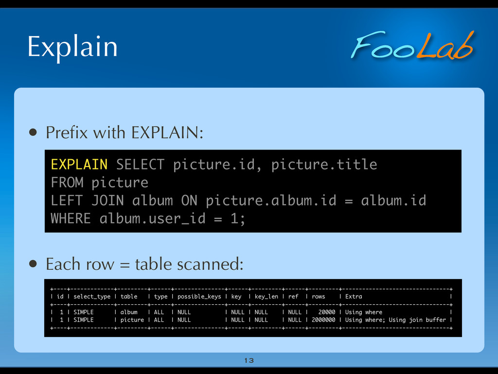 FooLab Explain 13 • Prefix with EXPLAIN: • Each ...