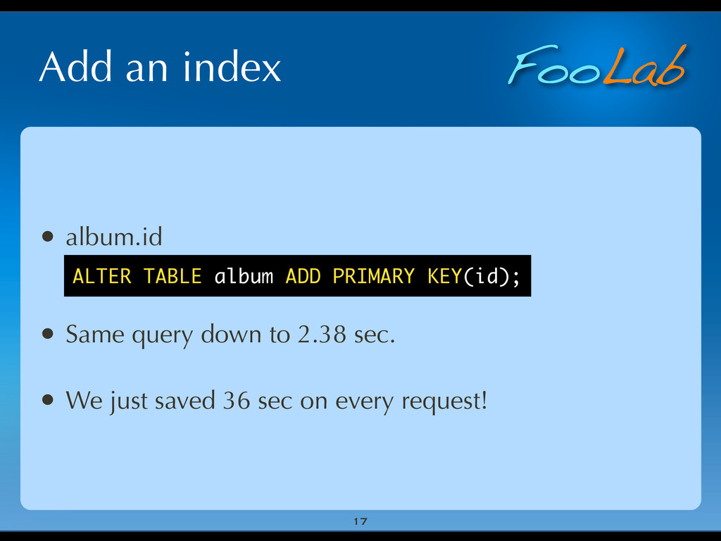 FooLab Add an index 17 • album.id • Same query ...