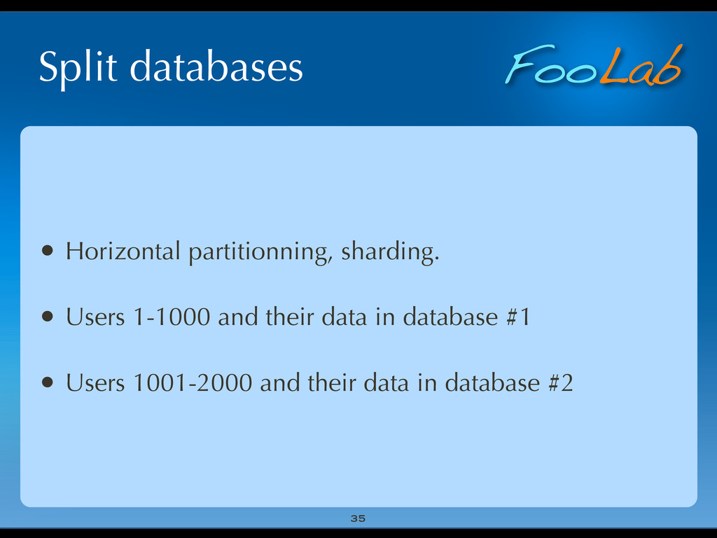 FooLab Split databases 35 • Horizontal partitio...