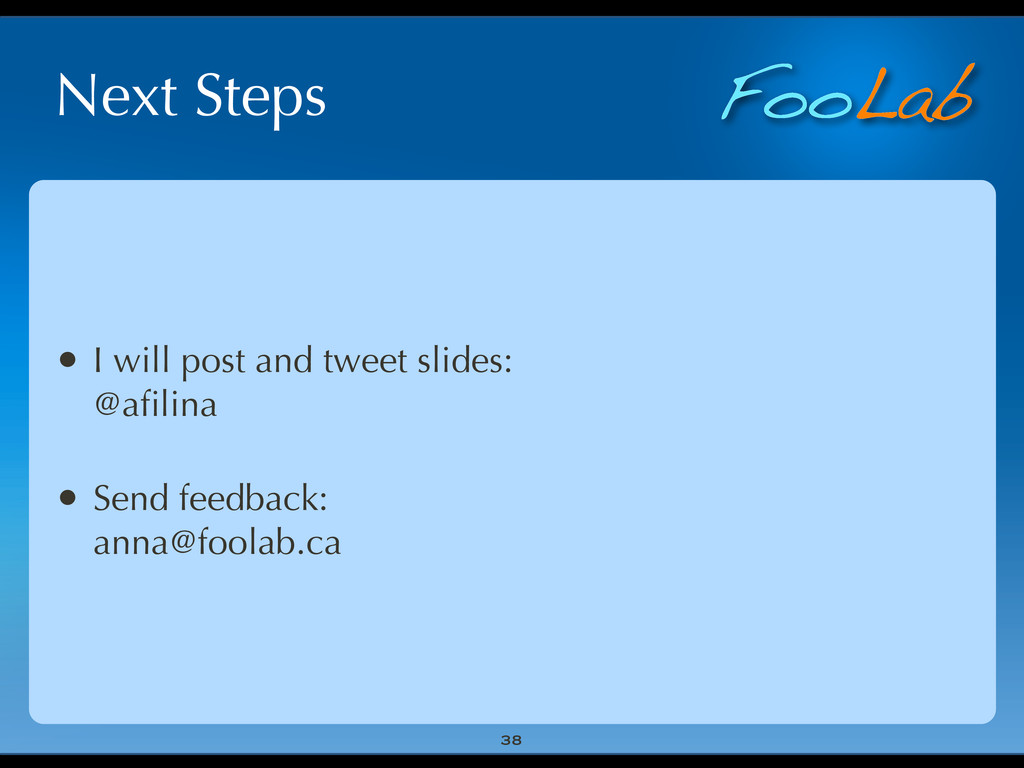 FooLab Next Steps • I will post and tweet slide...