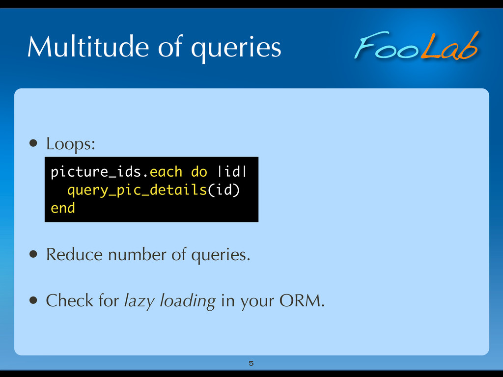 FooLab Multitude of queries • Loops: • Reduce n...