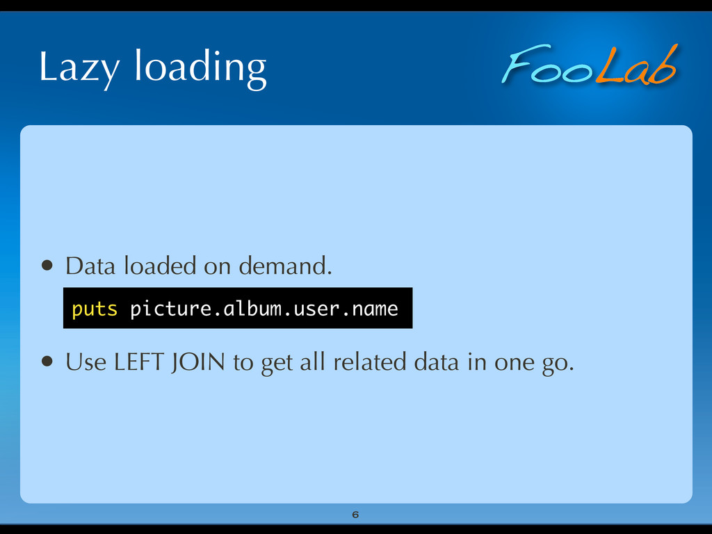 FooLab Lazy loading • Data loaded on demand. • ...